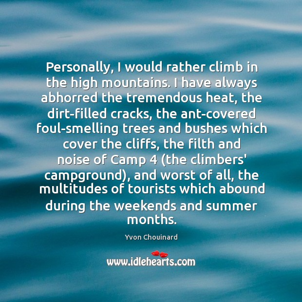 Personally, I would rather climb in the high mountains. I have always Yvon Chouinard Picture Quote