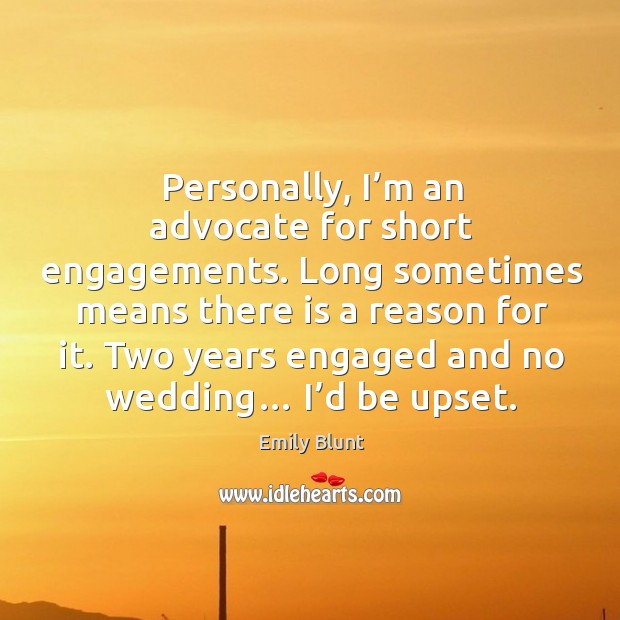 Personally, I'm an advocate for short engagements. Long sometimes means there is a reason for it. Image