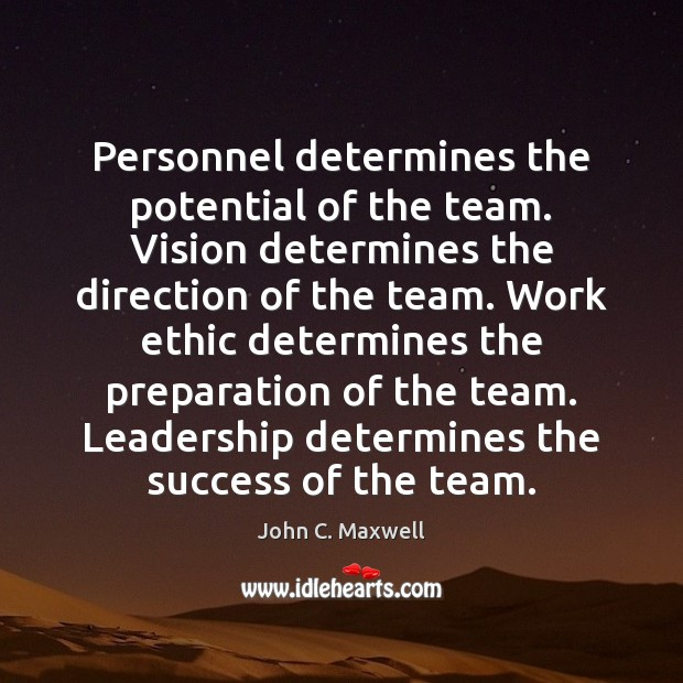 Personnel determines the potential of the team. Vision determines the direction of John C. Maxwell Picture Quote
