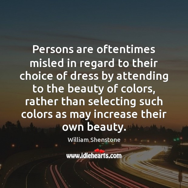 Persons are oftentimes misled in regard to their choice of dress by William Shenstone Picture Quote