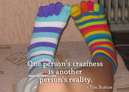 One person's craziness is another person's reality. Reality Quotes Image