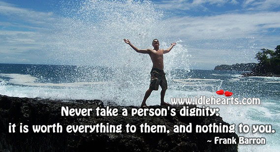 Never Take A Person's Dignity