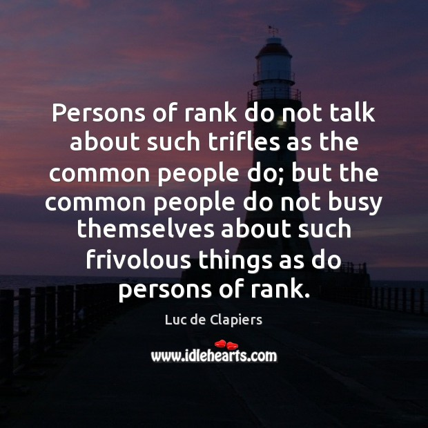 Persons of rank do not talk about such trifles as the common Luc de Clapiers Picture Quote
