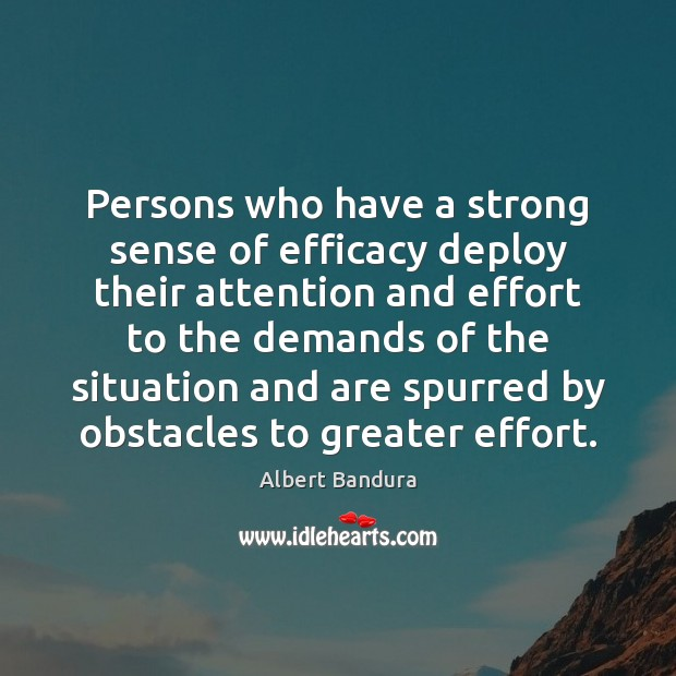 Persons who have a strong sense of efficacy deploy their attention and Albert Bandura Picture Quote