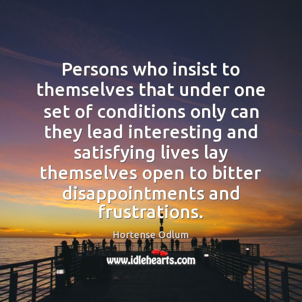 Persons who insist to themselves that under one set of conditions only Hortense Odlum Picture Quote