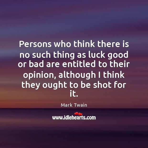 Persons who think there is no such thing as luck good or Image