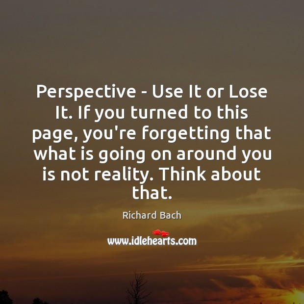 Perspective – Use It or Lose It. If you turned to this Image