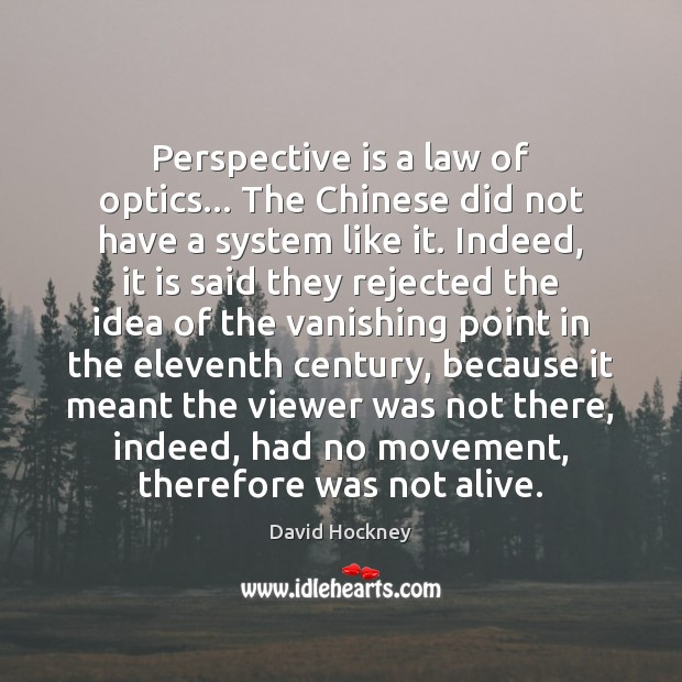 Perspective is a law of optics… The Chinese did not have a David Hockney Picture Quote