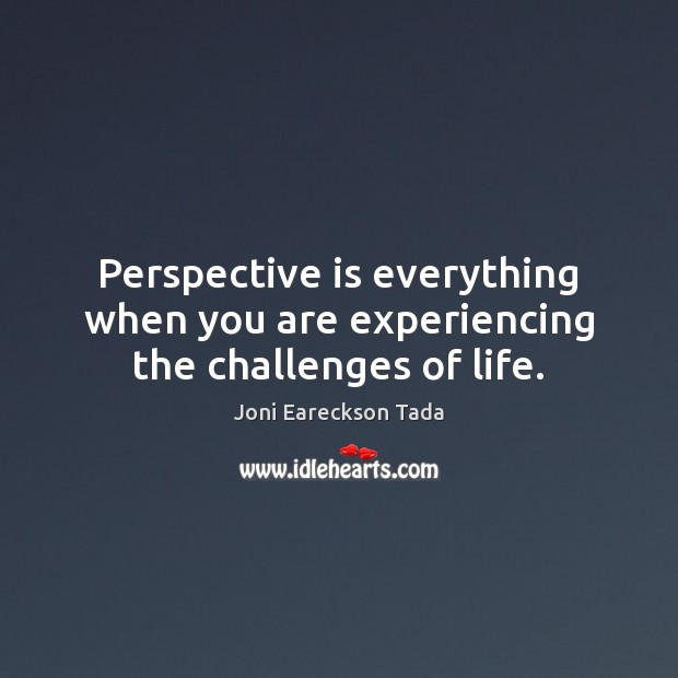 Image, Perspective is everything when you are experiencing the challenges of life.