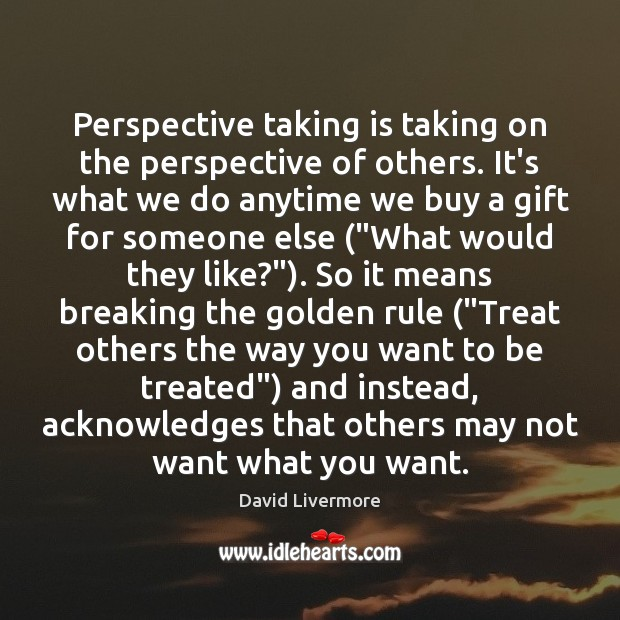 Image, Perspective taking is taking on the perspective of others. It's what we