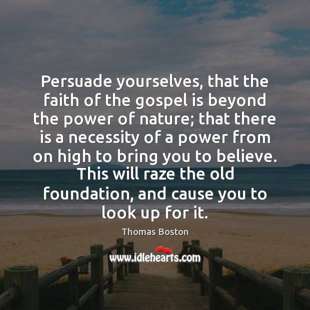 Persuade yourselves, that the faith of the gospel is beyond the power Image