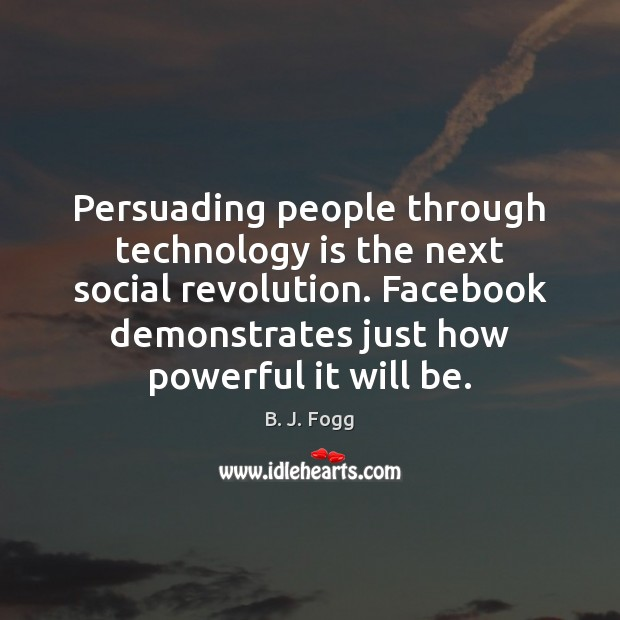 Image, Persuading people through technology is the next social revolution. Facebook demonstrates just