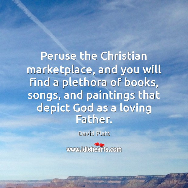 Peruse the Christian marketplace, and you will find a plethora of books, David Platt Picture Quote