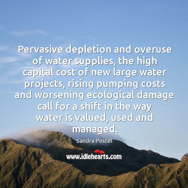 Pervasive depletion and overuse of water supplies, the high capital cost of Image