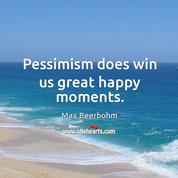 Pessimism does win us great happy moments. Image