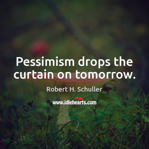 Pessimism drops the curtain on tomorrow. Image