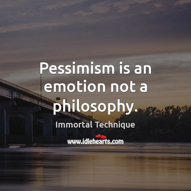 Image, Pessimism is an emotion not a philosophy.