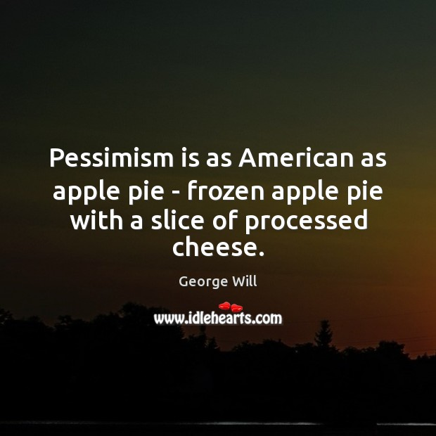 Image, Pessimism is as American as apple pie – frozen apple pie with a slice of processed cheese.