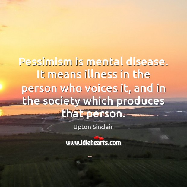 Pessimism is mental disease. It means illness in the person who voices Image
