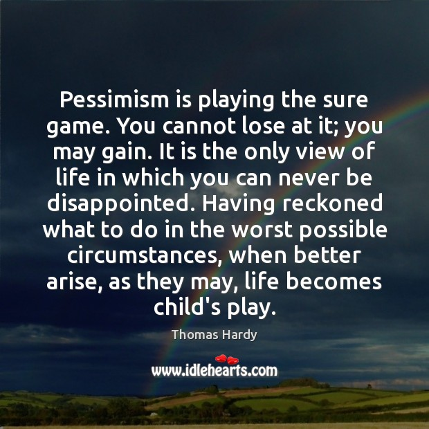 Image, Pessimism is playing the sure game. You cannot lose at it; you