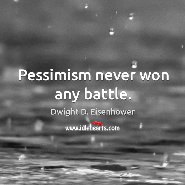 Image, Pessimism never won any battle.