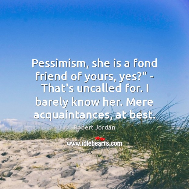 """Pessimism, she is a fond friend of yours, yes?"""" – That's uncalled Robert Jordan Picture Quote"""