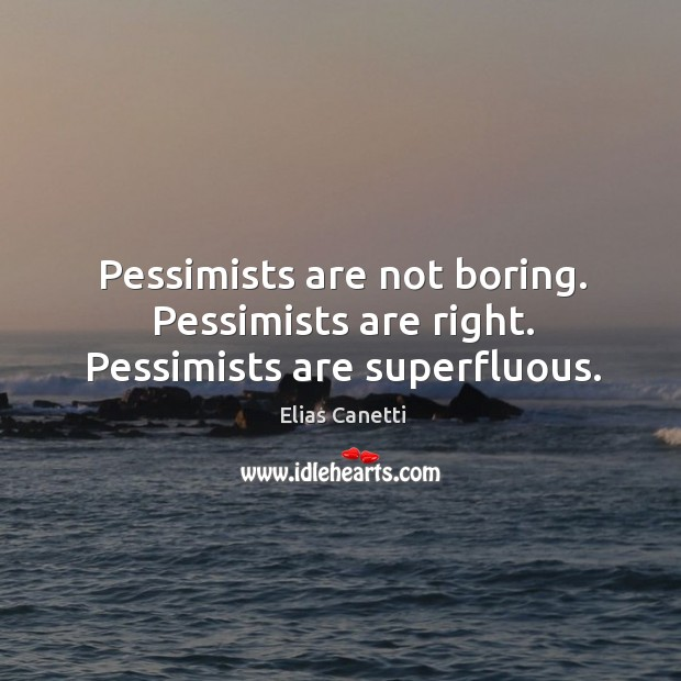 Image, Pessimists are not boring. Pessimists are right. Pessimists are superfluous.