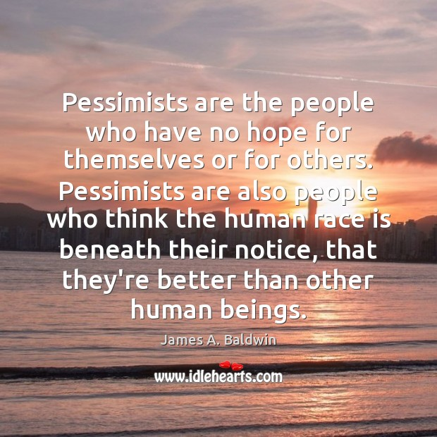 James A. Baldwin Picture Quote image saying: Pessimists are the people who have no hope for themselves or for