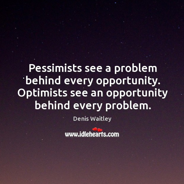 Image, Pessimists see a problem behind every opportunity. Optimists see an opportunity behind