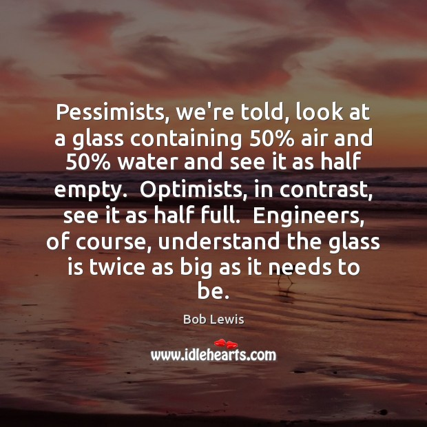 Image, Pessimists, we're told, look at a glass containing 50% air and 50% water and