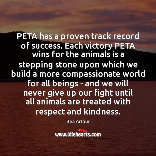 PETA has a proven track record of success. Each victory PETA wins Bea Arthur Picture Quote