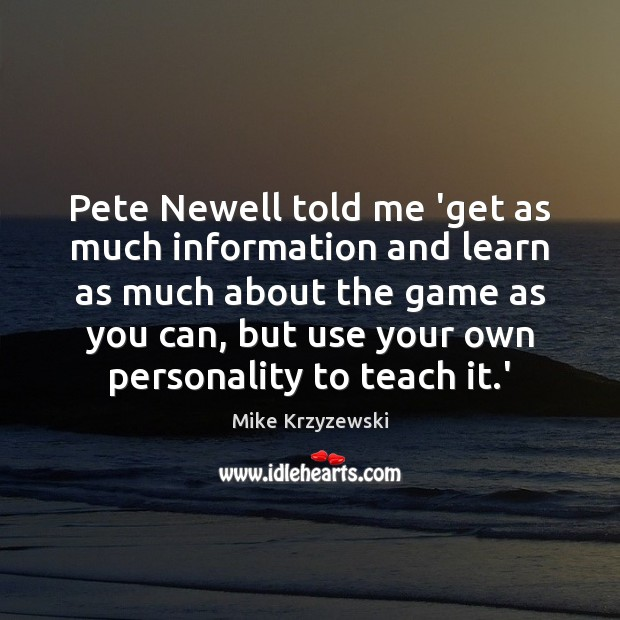 Pete Newell told me 'get as much information and learn as much Mike Krzyzewski Picture Quote