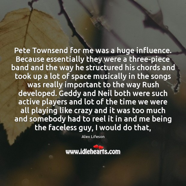 Image, Pete Townsend for me was a huge influence. Because essentially they were