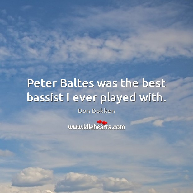 Image, Peter Baltes was the best bassist I ever played with.