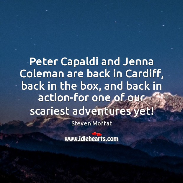 Peter Capaldi and Jenna Coleman are back in Cardiff, back in the Steven Moffat Picture Quote