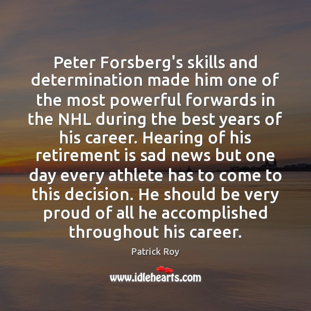Peter Forsberg's skills and determination made him one of the most powerful Retirement Quotes Image