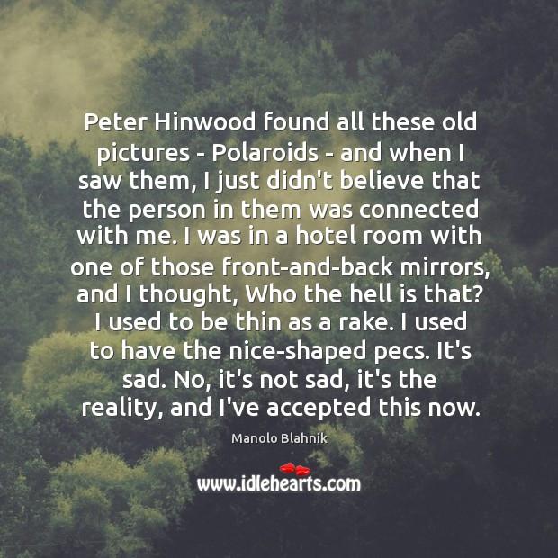 Peter Hinwood found all these old pictures – Polaroids – and when Manolo Blahnik Picture Quote