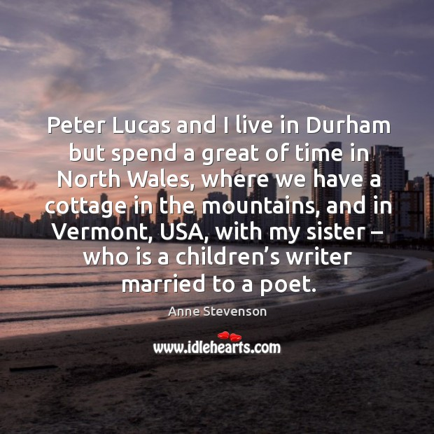 Peter lucas and I live in durham but spend a great of time in north wales, where we have Image