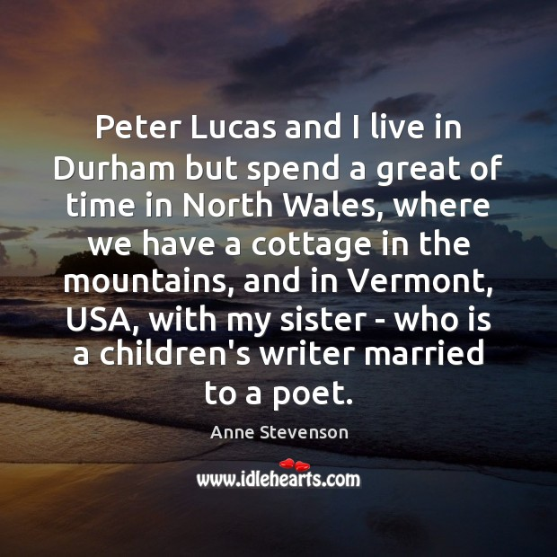 Image, Peter Lucas and I live in Durham but spend a great of