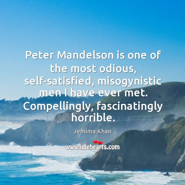 Peter Mandelson is one of the most odious, self-satisfied, misogynistic men I Image