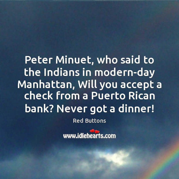 Peter Minuet, who said to the Indians in modern-day Manhattan, Will you Red Buttons Picture Quote