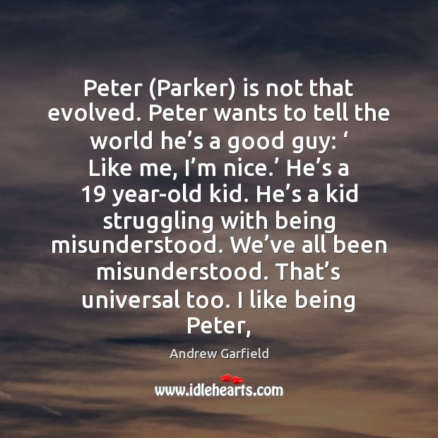 Image, Peter (Parker) is not that evolved. Peter wants to tell the world