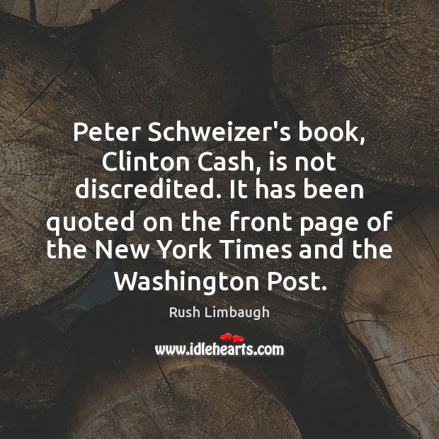 Peter Schweizer's book, Clinton Cash, is not discredited. It has been quoted Image