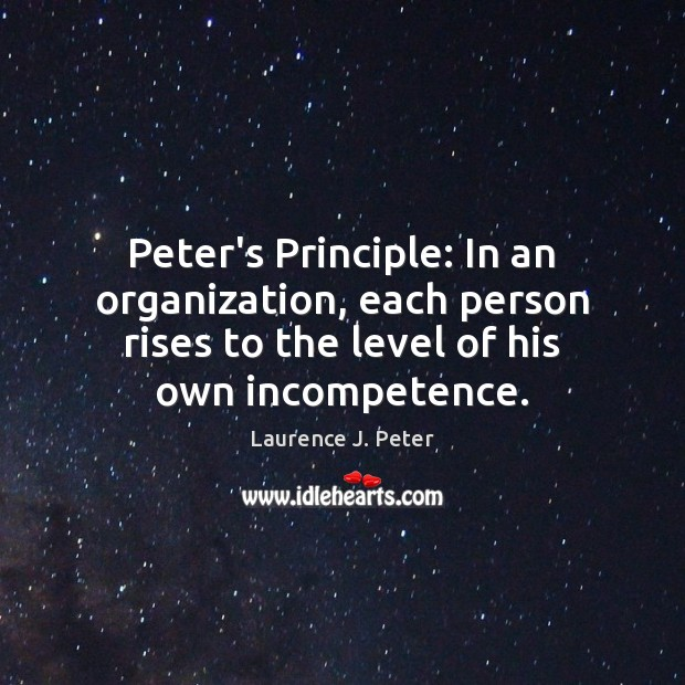 Image, Peter's Principle: In an organization, each person rises to the level of