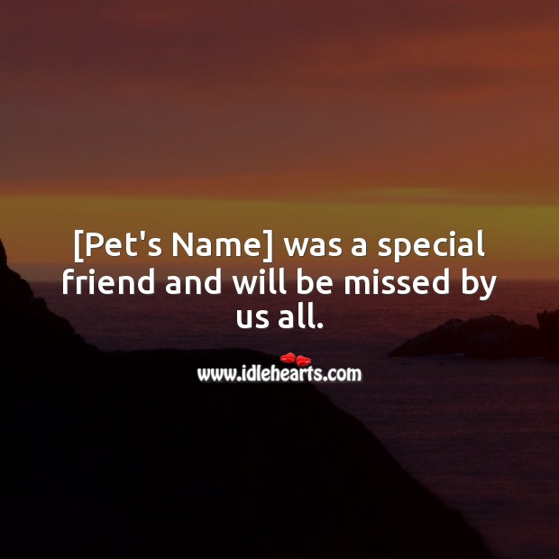 [Pet's Name] was a special friend and will be missed by us… Sympathy Quotes Image