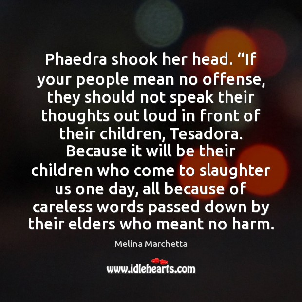 """Phaedra shook her head. """"If your people mean no offense, they should Melina Marchetta Picture Quote"""