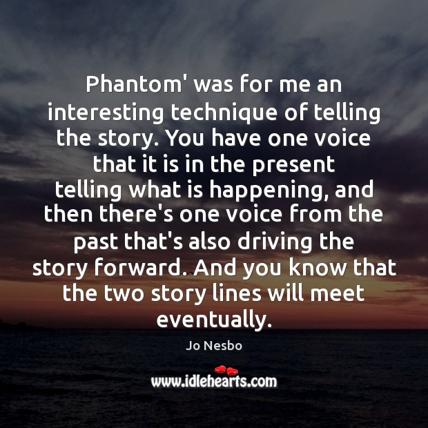 Phantom' was for me an interesting technique of telling the story. You Jo Nesbo Picture Quote
