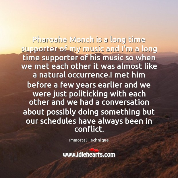 Pharoahe Monch is a long time supporter of my music and I'm Immortal Technique Picture Quote