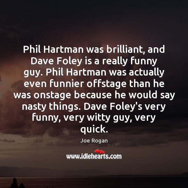 Joe Rogan Picture Quote image saying: Phil Hartman was brilliant, and Dave Foley is a really funny guy.