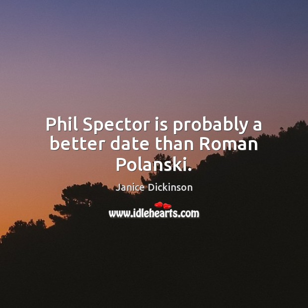Phil Spector is probably a better date than Roman Polanski. Image